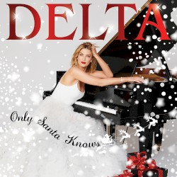 Only Santa Knows by Delta Goodrem