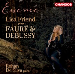 Essence by Fauré ,   Debussy ;   Lisa Friend ,   Rohan de Silva